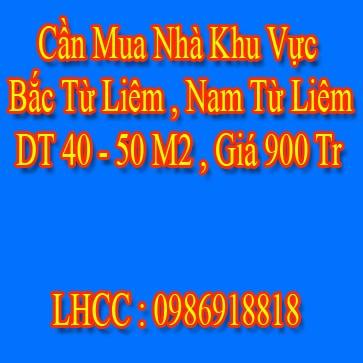 Cần Mua Nhà Khu Vực Bắc Từ Liêm , Nam Từ Liêm DT 40 - 50 M2 , Giá 900 Tr
