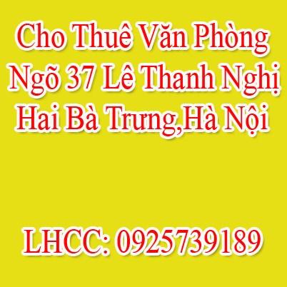 Cho Thuê Văn Phòng Ngõ 37 Lê Thanh Nghị,Hai Bà Trưng,Hà Nội